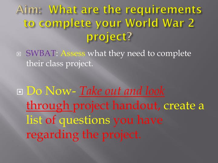Aim what are the requirements to complete your world war 2 project