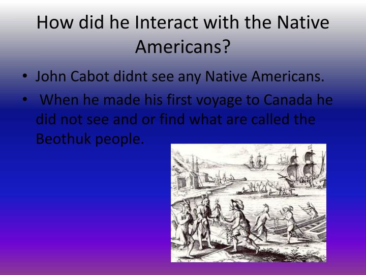 How did he Interact with the Native Americans?