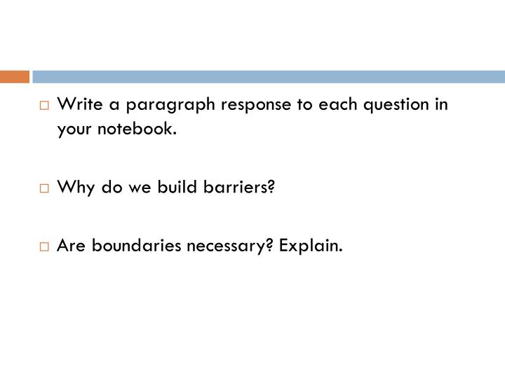Write a paragraph response to each question in your notebook.