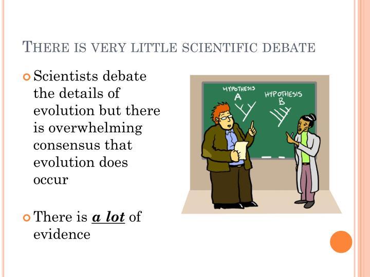 There is very little scientific debate