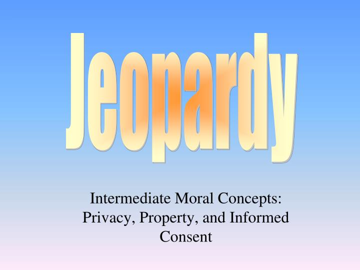 Intermediate moral concepts privacy property and informed consent