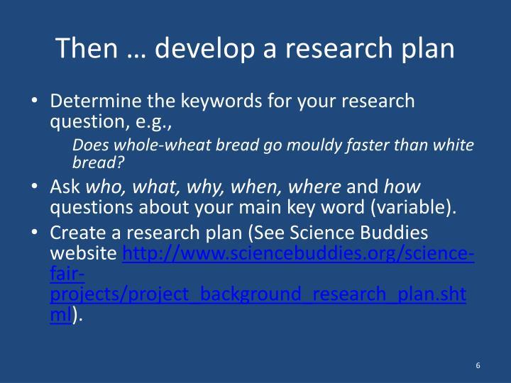 Then … develop a research plan