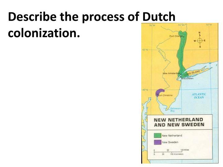 Describe the process of Dutch colonization.