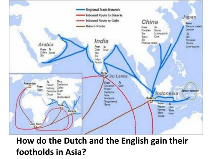 How do the Dutch and the English gain their footholds in Asia?