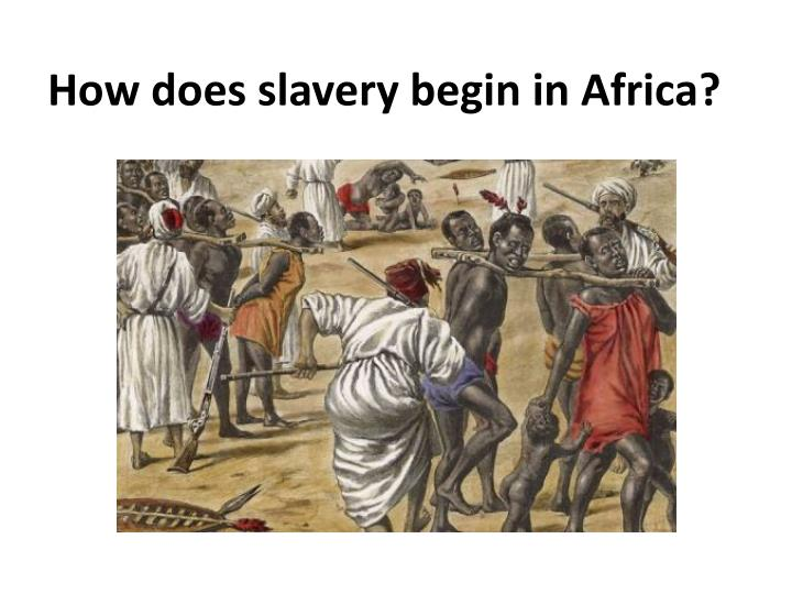 How does slavery begin in Africa?