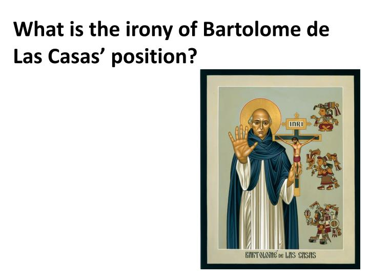 What is the irony of Bartolome de Las