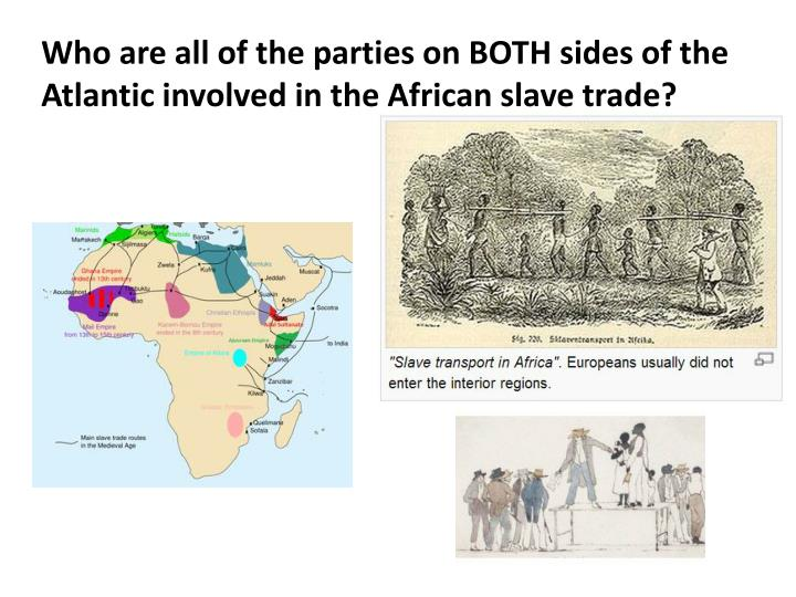 Who are all of the parties on BOTH sides of the Atlantic involved in the African slave trade?