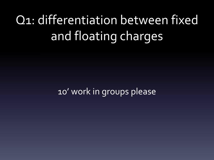 Q1 differentiation between fixed and floating charges