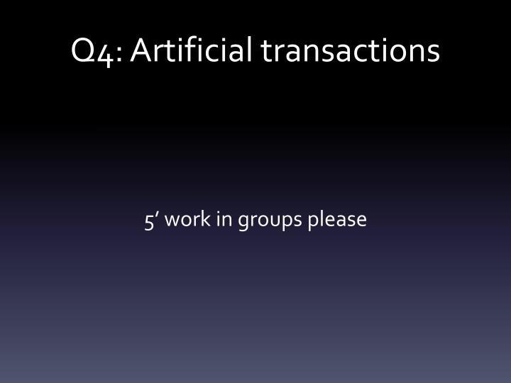 Q4: Artificial transactions