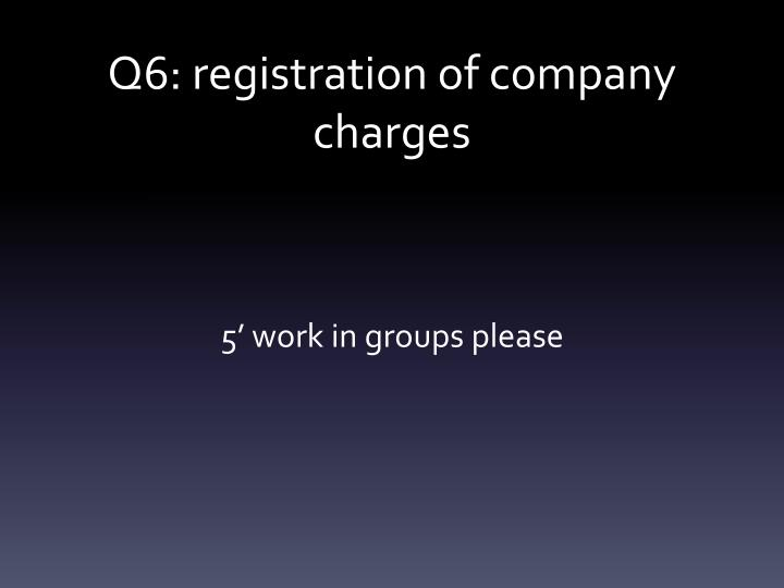 Q6: registration of company charges