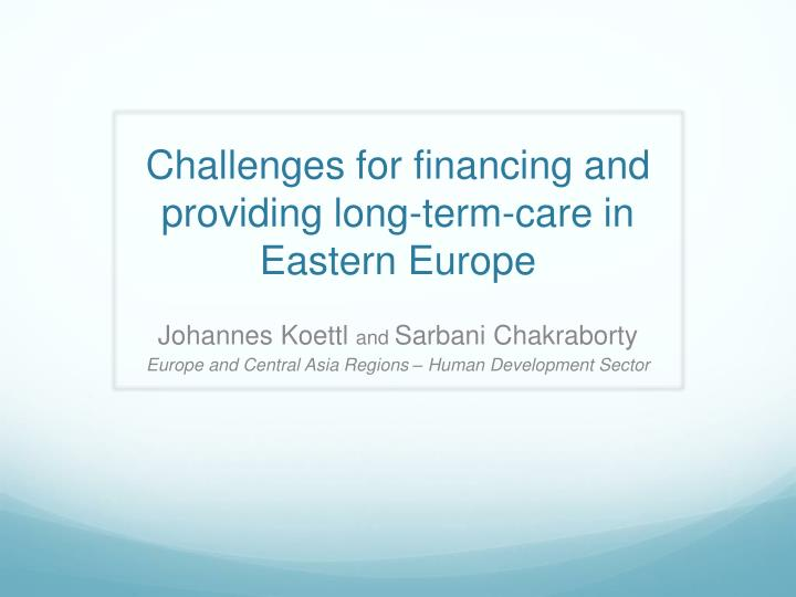 Challenges for financing and providing long term care in eastern europe