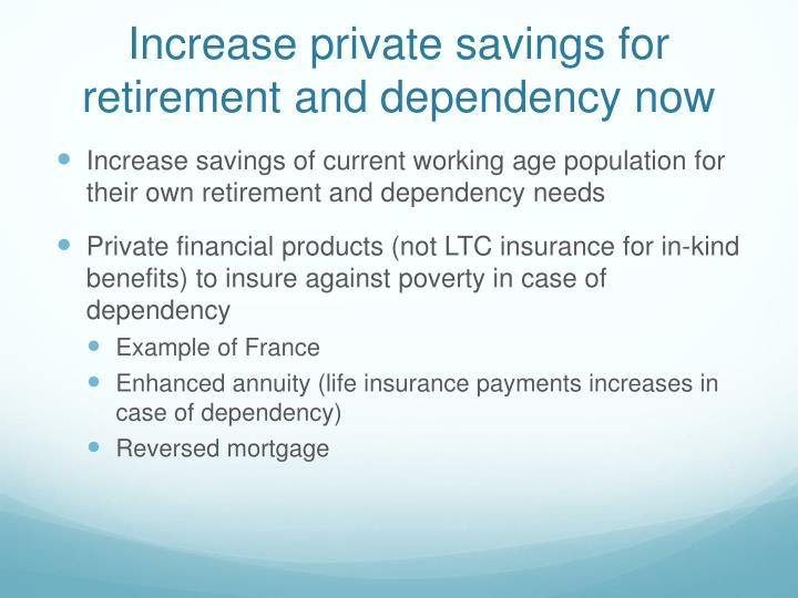 Increase private savings for retirement and dependency now