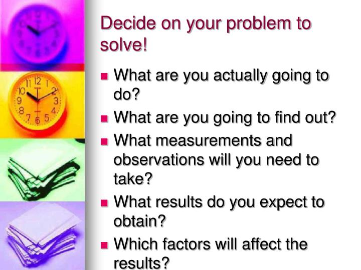 Decide on your problem to solve!