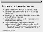 instance or threaded server