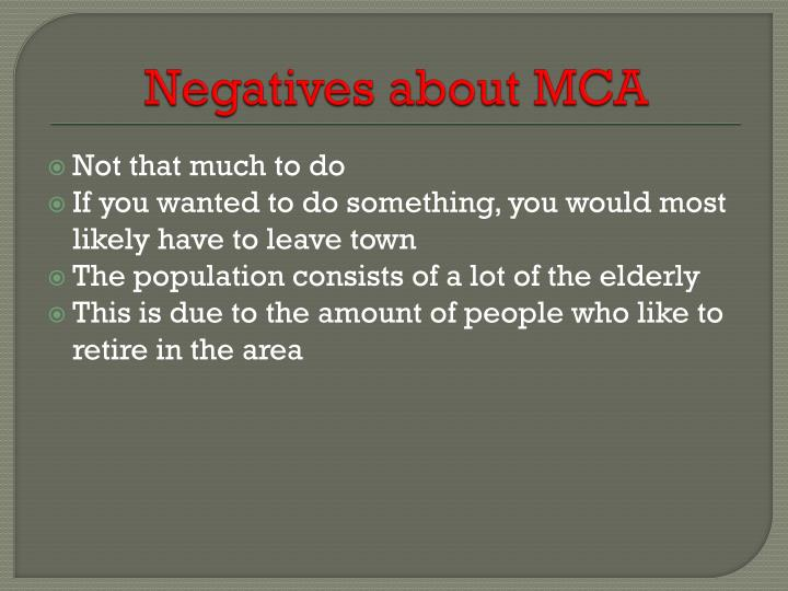 Negatives about MCA