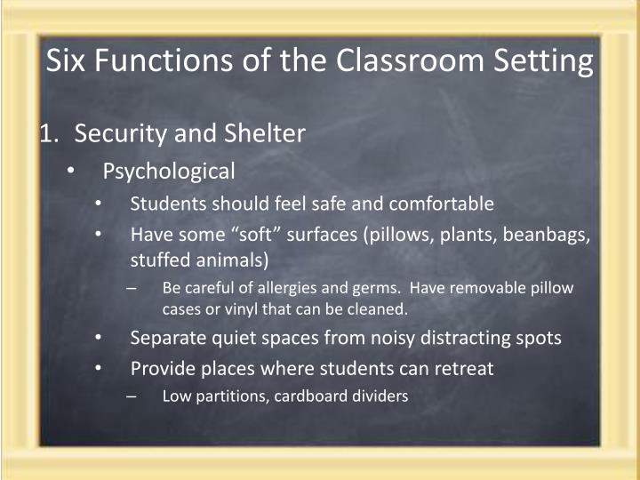 Six functions of the classroom setting1