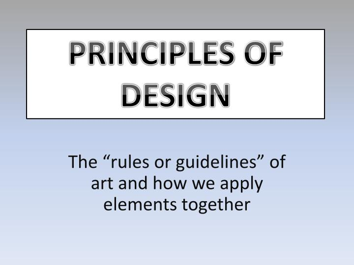 The rules or guidelines of art and how we apply elements together