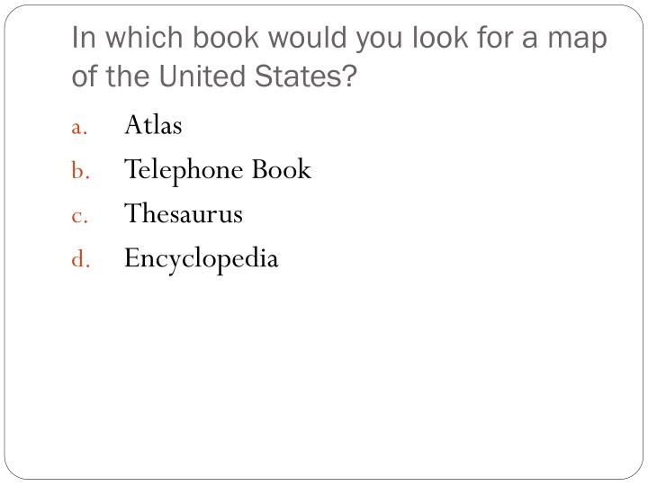 In which book would you look for a map of the United States?