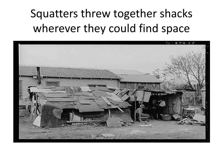 Squatters threw together shacks wherever they could find space