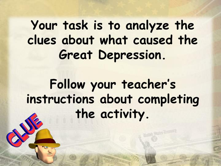 Your task is to analyze the clues about what caused the Great Depression.