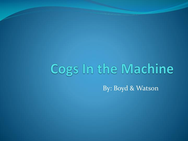 cogs in the machine n.