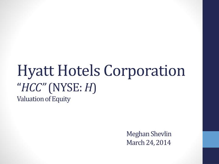 Hyatt hotels corporation hcc nyse h valuation of equity meghan shevlin march 24 2014