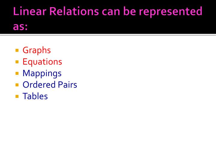Linear Relations can be represented as: