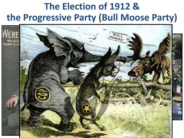 The Election of 1912 &
