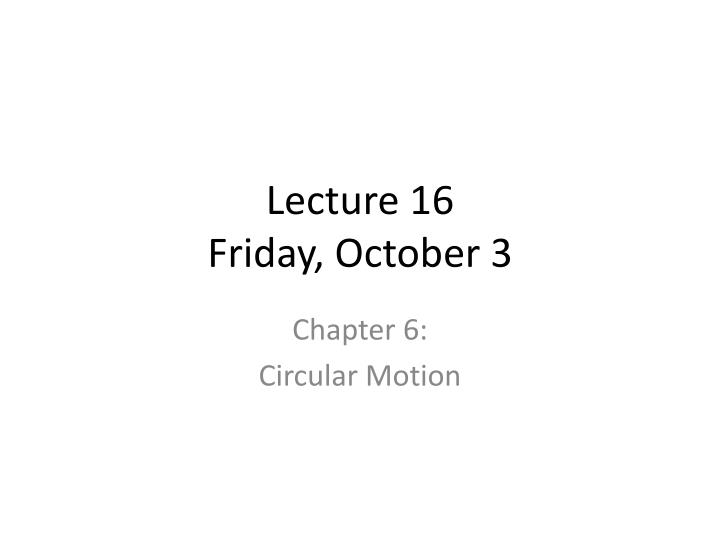 Lecture 16 friday october 3