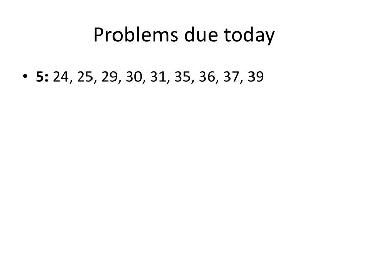 Problems due today