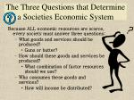 the three questions that determine a societies economic system