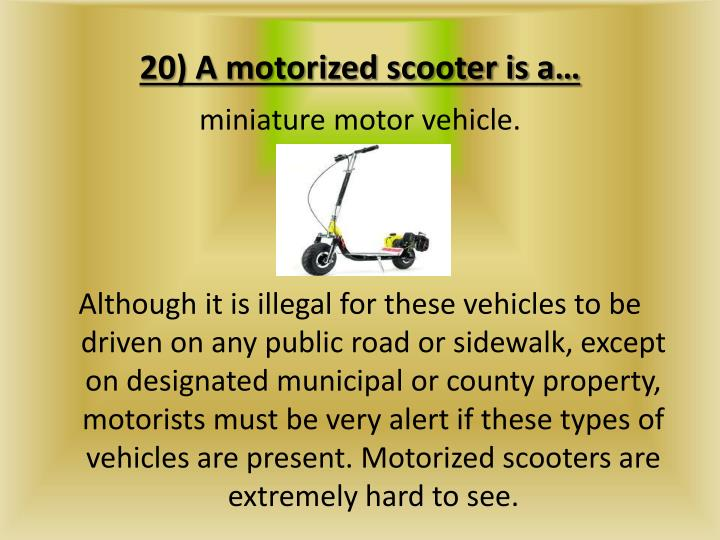 20) A motorized scooter is a…