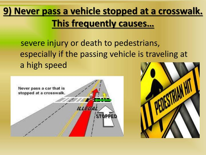 9) Never pass a vehicle stopped at a crosswalk. This frequently causes…