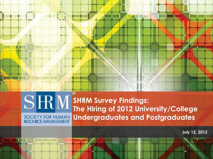 shrm survey findings the hiring of 2012 university college undergraduates and postgraduates n.