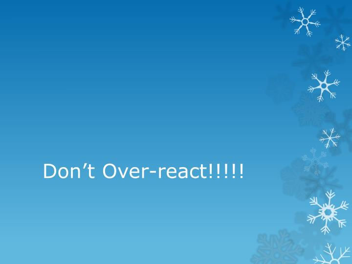 Don t over react