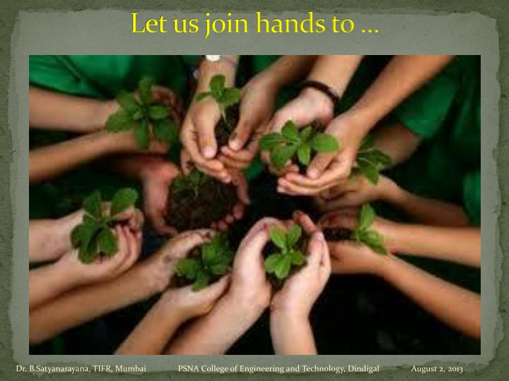 Let us join hands to ...
