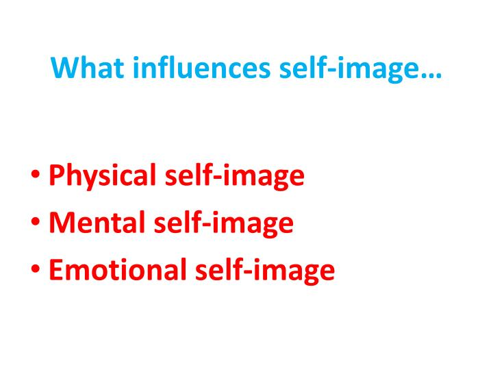 What influences self-image…