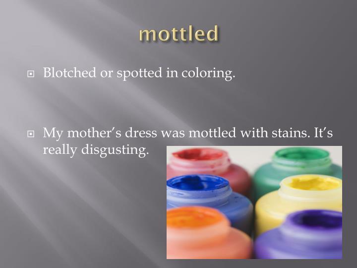 mottled