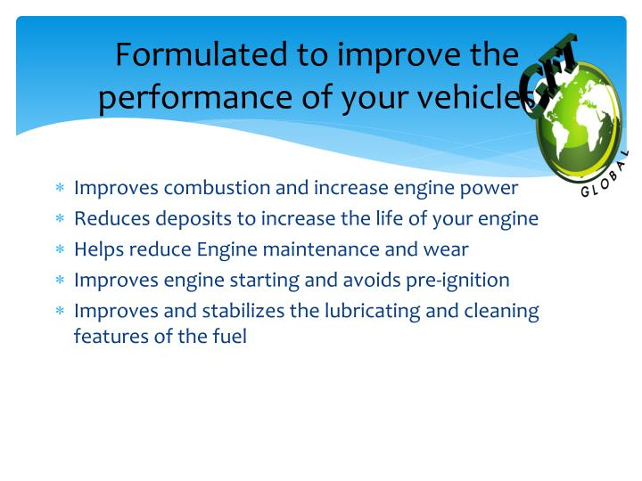 Formulated to improve the performance of your vehicles