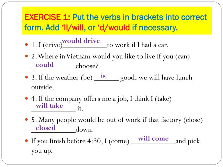 Exercise 1 put the verbs in brackets into correct form add ll will or d would if necessary