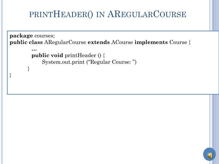 printHeader() in ARegularCourse