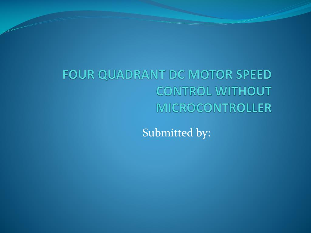 Ppt Four Quadrant Dc Motor Speed Control Without Microcontroller Circuit With Pic12f1822 N