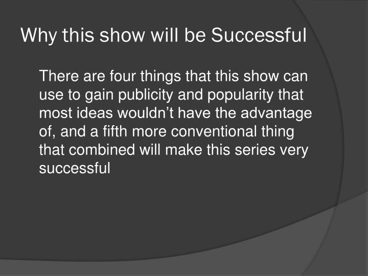 Why this show will be Successful