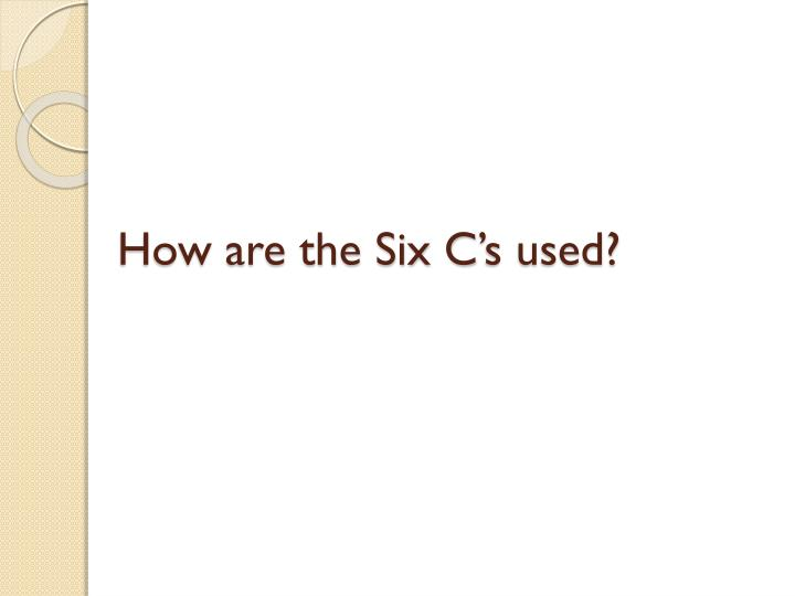How are the Six C's used?