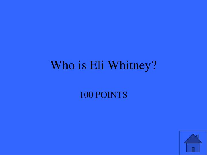 Who is Eli Whitney?