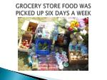 grocery store food was picked up six days a week