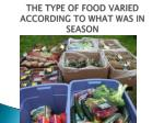 the type of food varied according to what was in season