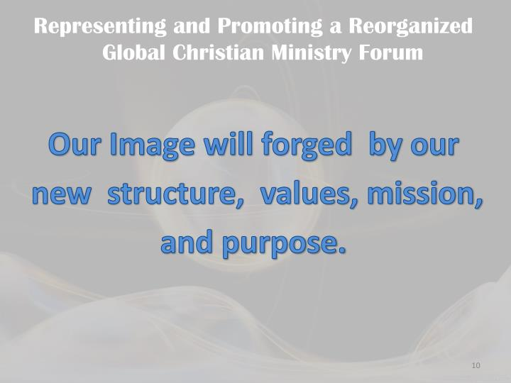 Representing and Promoting a Reorganized Global Christian Ministry Forum