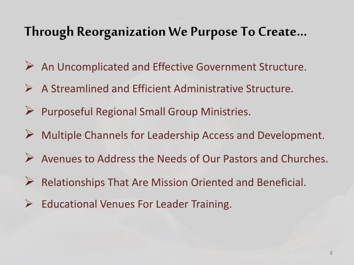 Through Reorganization We Purpose To Create…