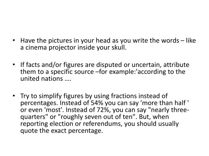 Have the pictures in your head as you write the words – like a cinema projector inside your skull.